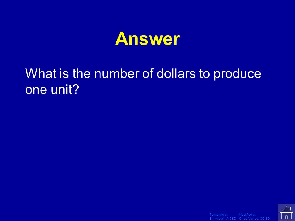 Answer What is the number of dollars to produce one unit