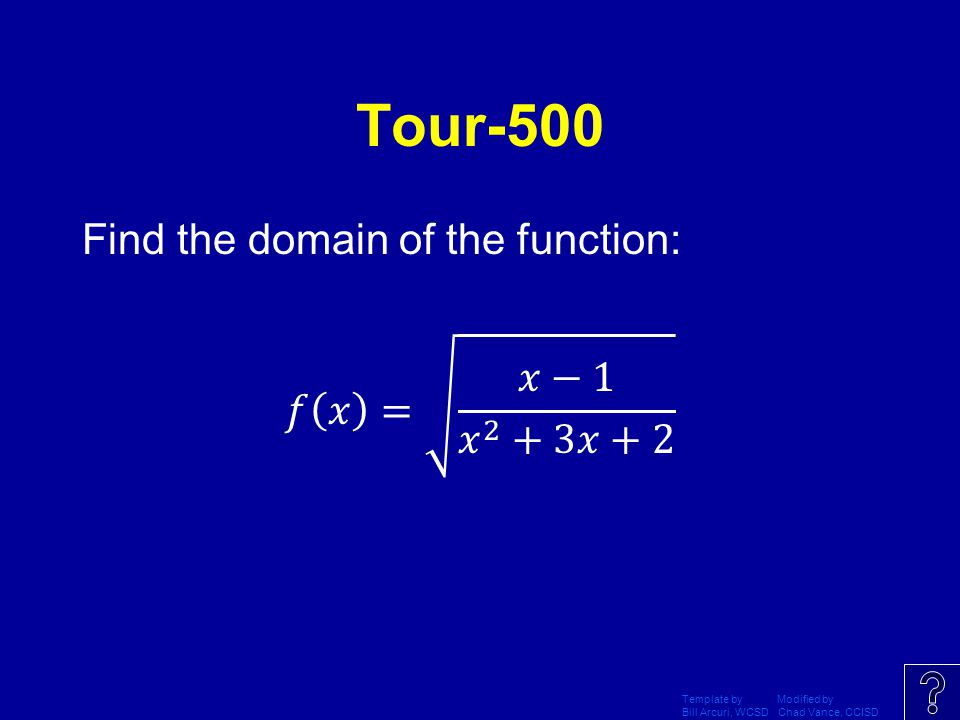 Tour-500 Find the domain of the function: 𝑓 𝑥 = 𝑥−1 𝑥 2 +3𝑥+2