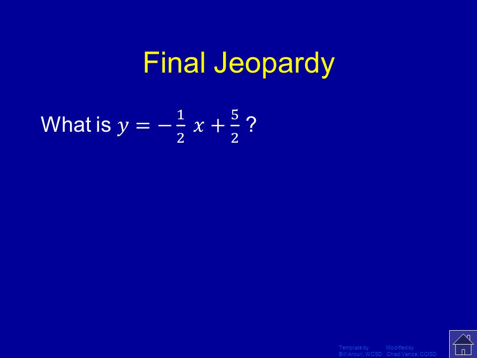 Final Jeopardy What is 𝑦=− 1 2 𝑥+ 5 2 Template by Modified by