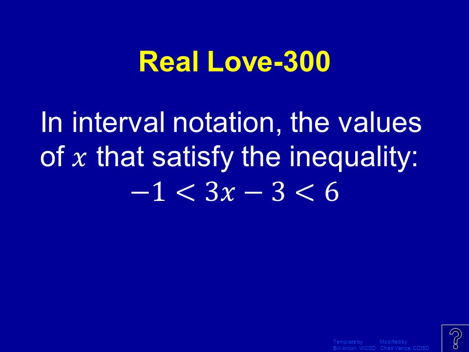 Real Love-300 In interval notation, the values of 𝑥 that satisfy the inequality: −1<3𝑥−3<6 Template by Modified by.