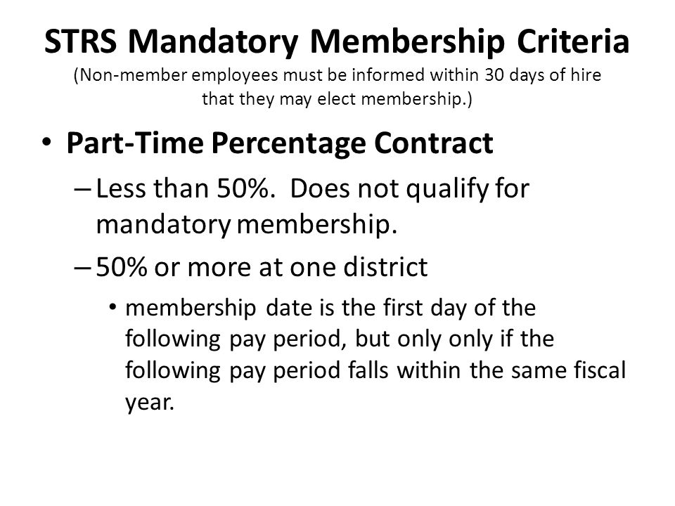 STRS Mandatory Membership Criteria (Non-member employees must be informed within 30 days of hire that they may elect membership.)