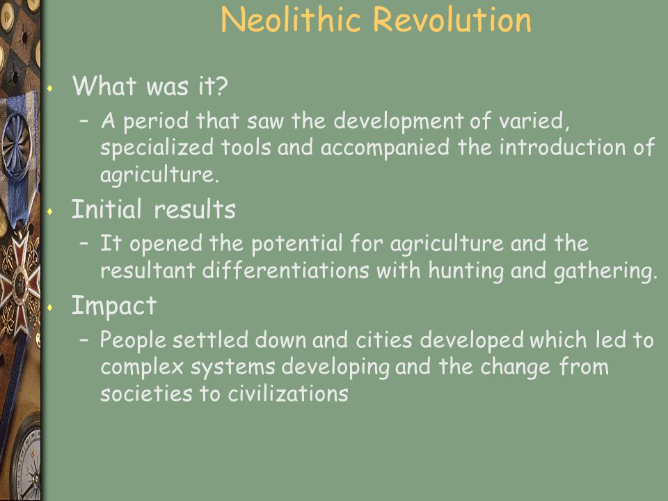Neolithic Revolution What was it Initial results Impact