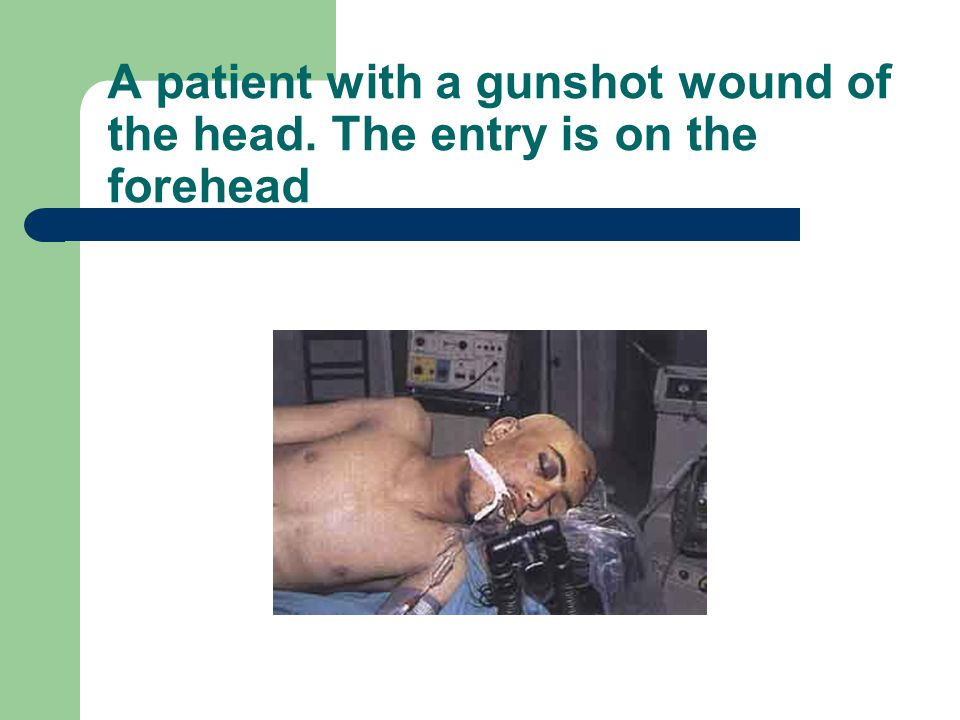 A patient with a gunshot wound of the head