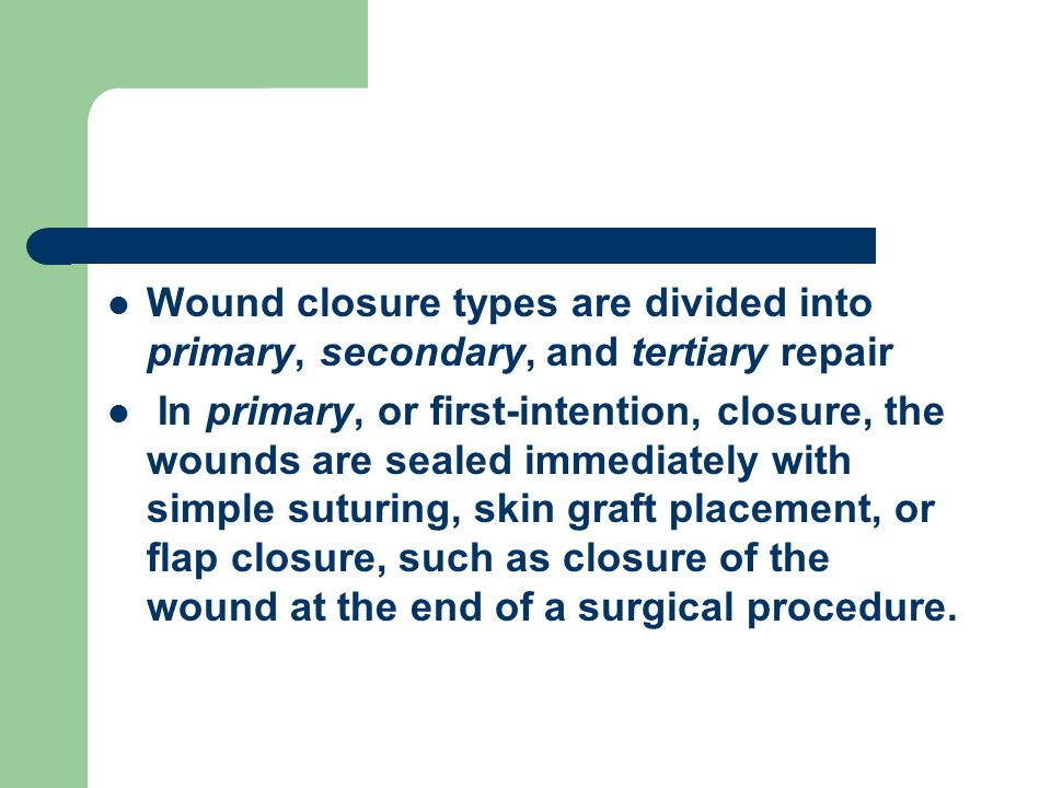 Wound closure types are divided into primary, secondary, and tertiary repair