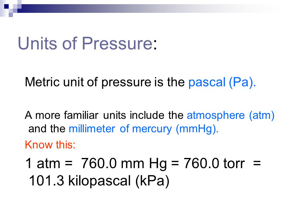 Units of Pressure: Metric unit of pressure is the pascal (Pa).