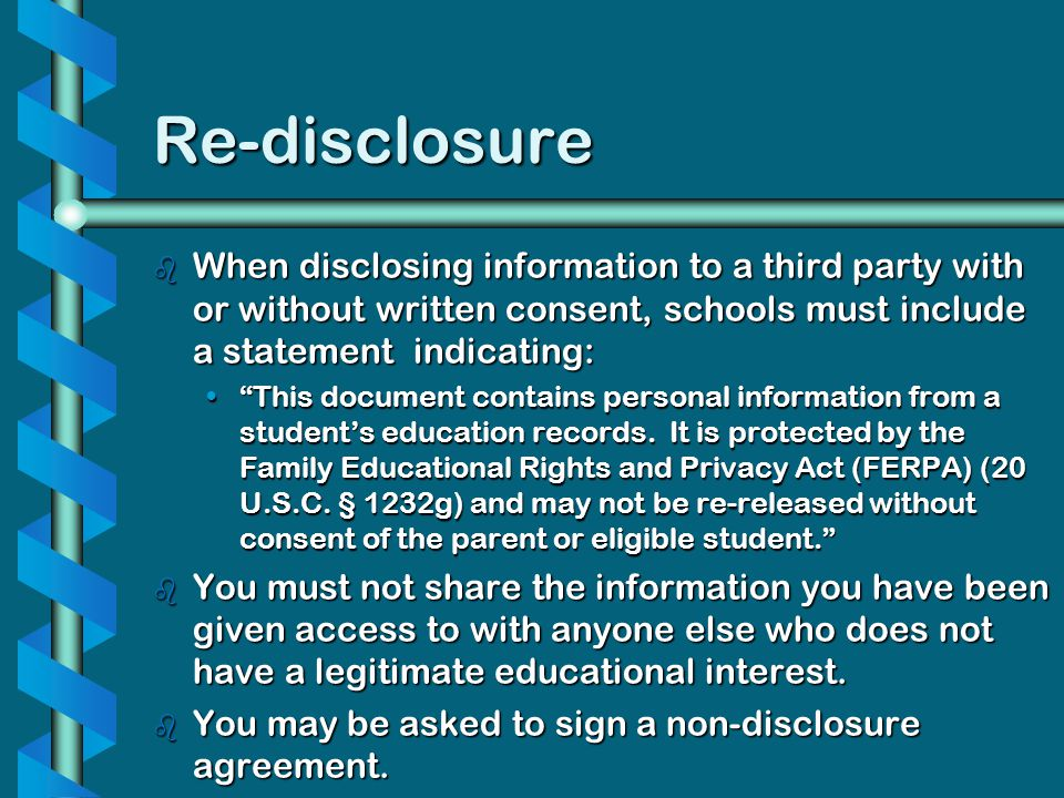 Re-disclosure When disclosing information to a third party with or without written consent, schools must include a statement indicating: