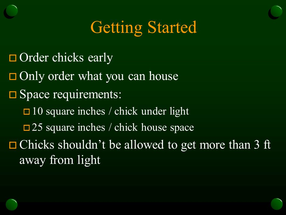 Getting Started Order chicks early Only order what you can house