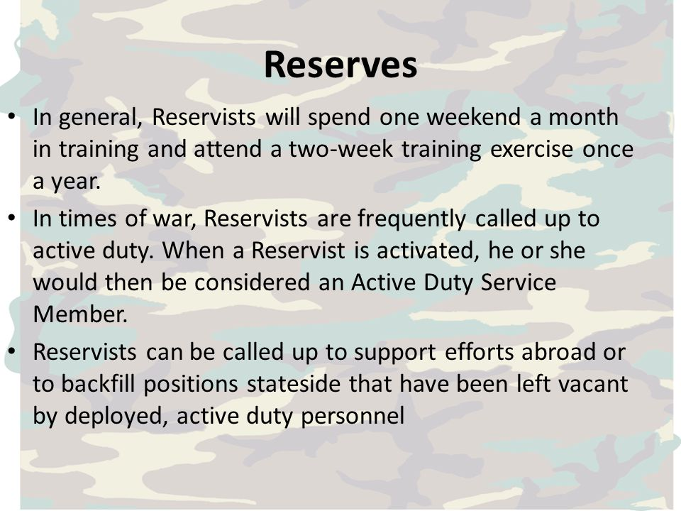 Reserves In general, Reservists will spend one weekend a month in training and attend a two-week training exercise once a year.