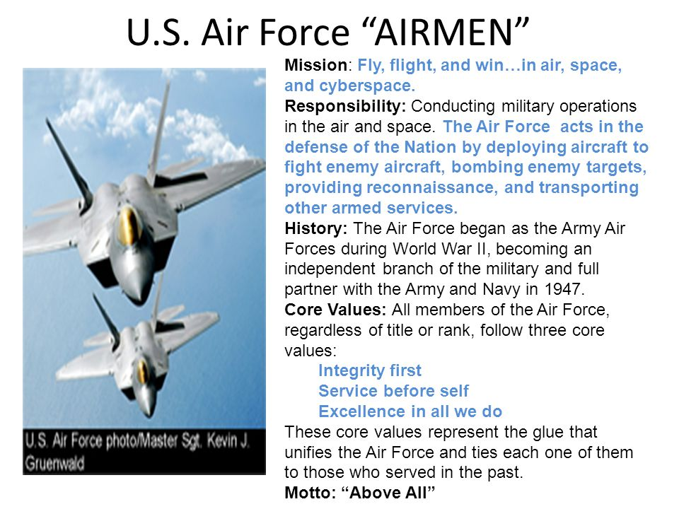 U.S. Air Force AIRMEN Mission: Fly, flight, and win…in air, space, and cyberspace.