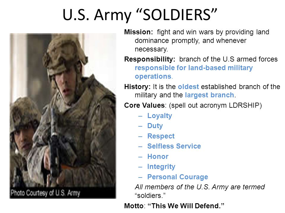 U.S. Army SOLDIERS Mission: fight and win wars by providing land dominance promptly, and whenever necessary.