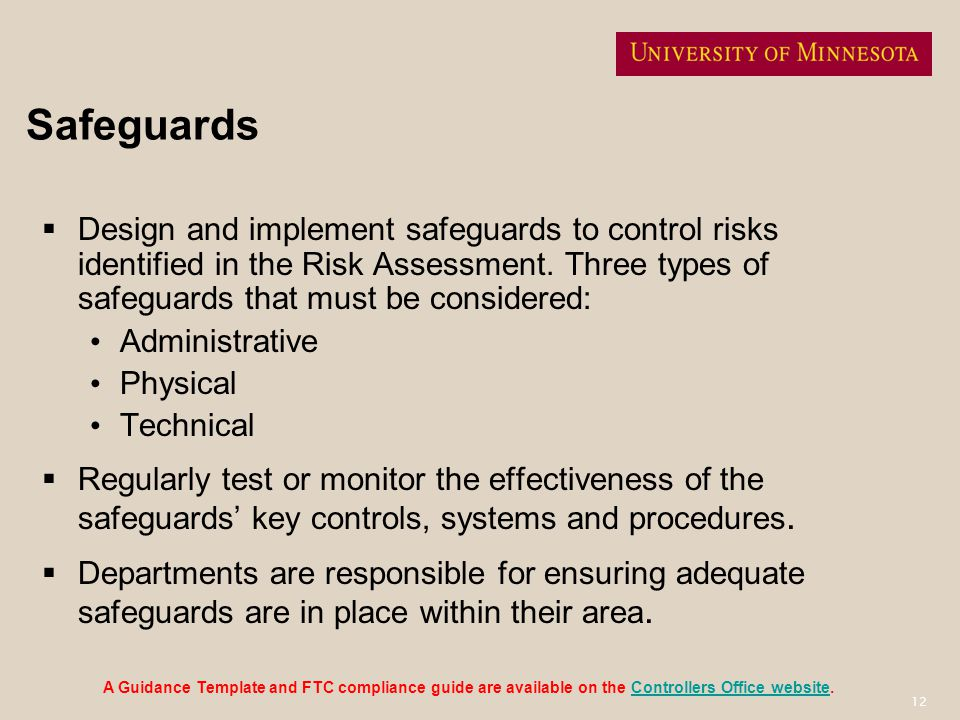 Safeguards Design and implement safeguards to control risks identified in the Risk Assessment. Three types of safeguards that must be considered: