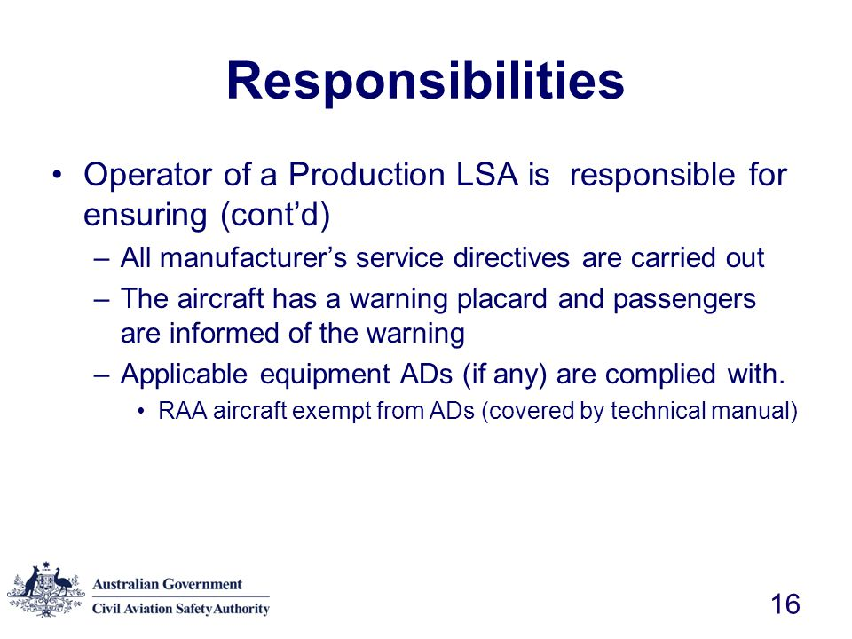 Responsibilities Operator of a Production LSA is responsible for ensuring (cont'd) All manufacturer's service directives are carried out.