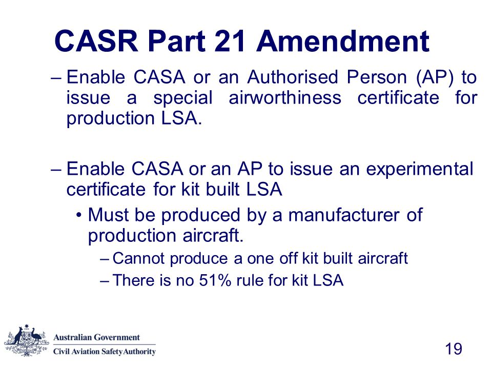 CASR Part 21 Amendment Enable CASA or an Authorised Person (AP) to issue a special airworthiness certificate for production LSA.