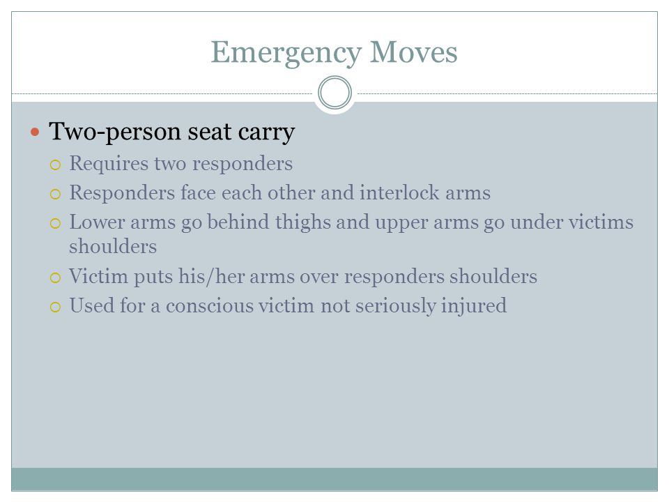 Emergency Moves Two-person seat carry Requires two responders