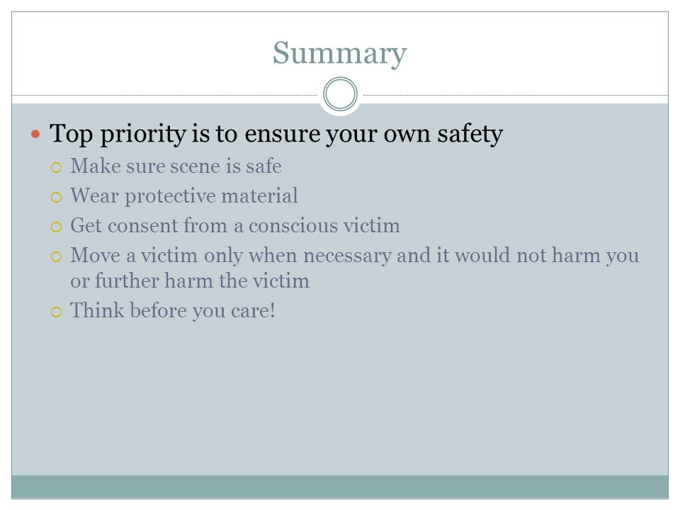 Summary Top priority is to ensure your own safety