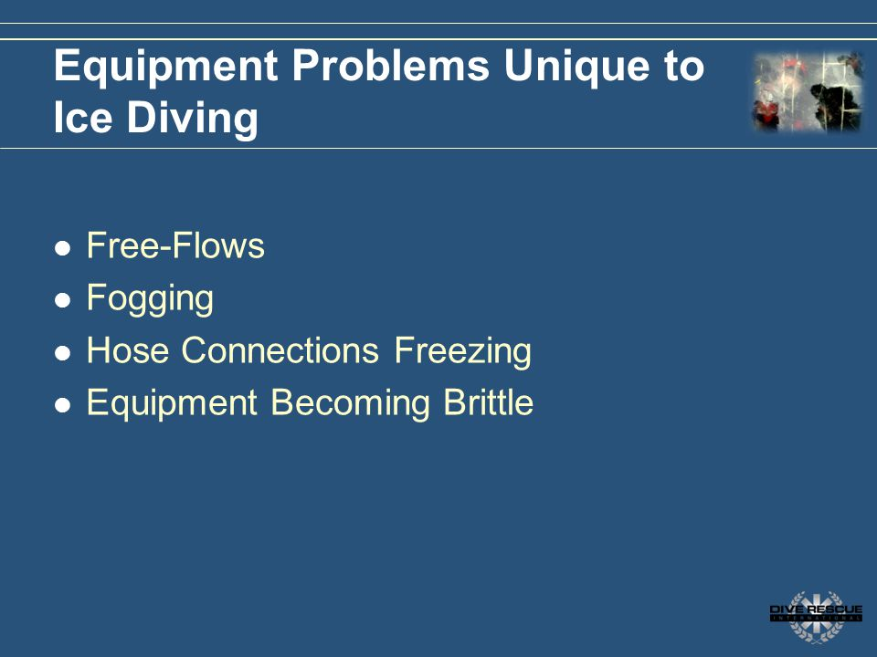 Equipment Problems Unique to Ice Diving