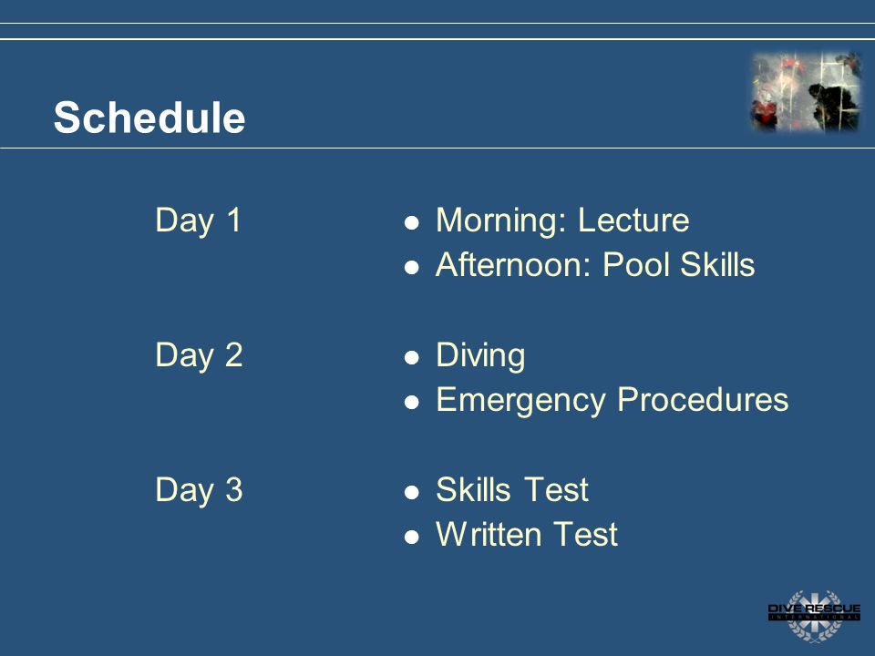 Schedule Day 1 Day 2 Day 3 Morning: Lecture Afternoon: Pool Skills
