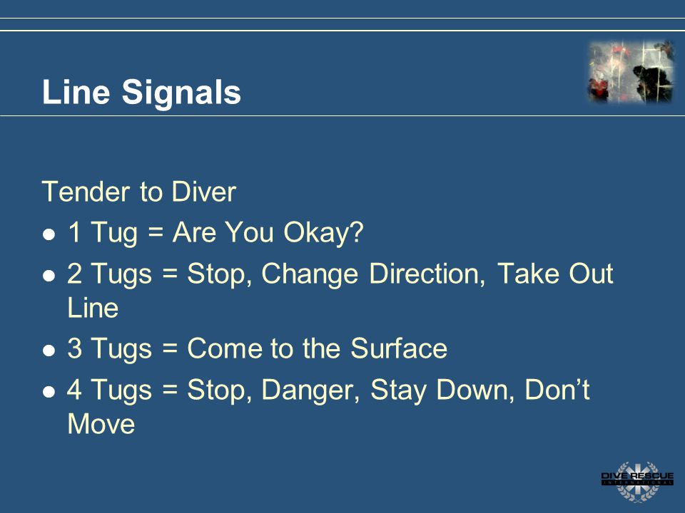 Line Signals Tender to Diver 1 Tug = Are You Okay