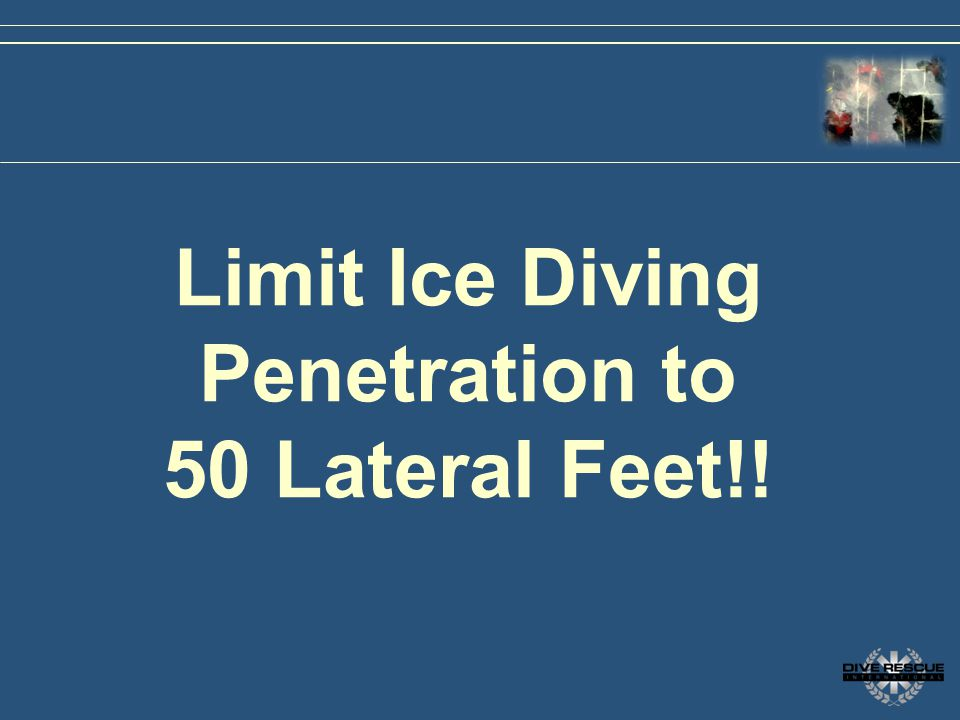 Limit Ice Diving Penetration to 50 Lateral Feet!!