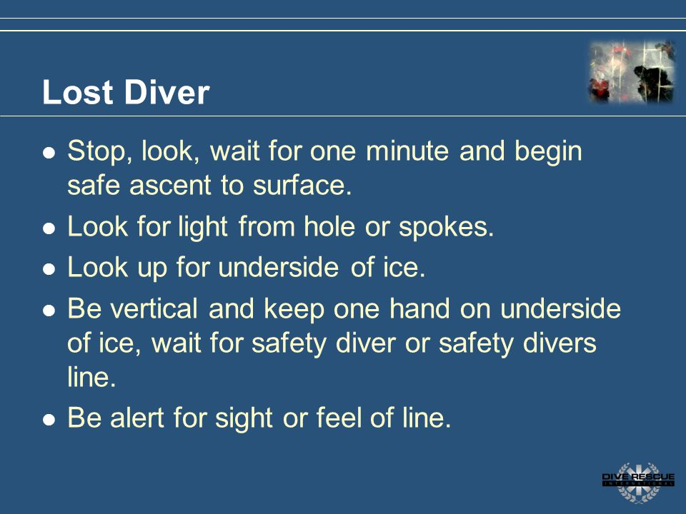 3/31/2017 Lost Diver. Stop, look, wait for one minute and begin safe ascent to surface. Look for light from hole or spokes.