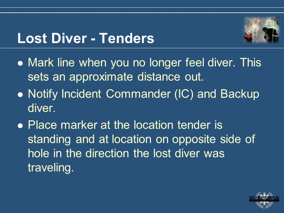 Lost Diver - Tenders Mark line when you no longer feel diver. This sets an approximate distance out.