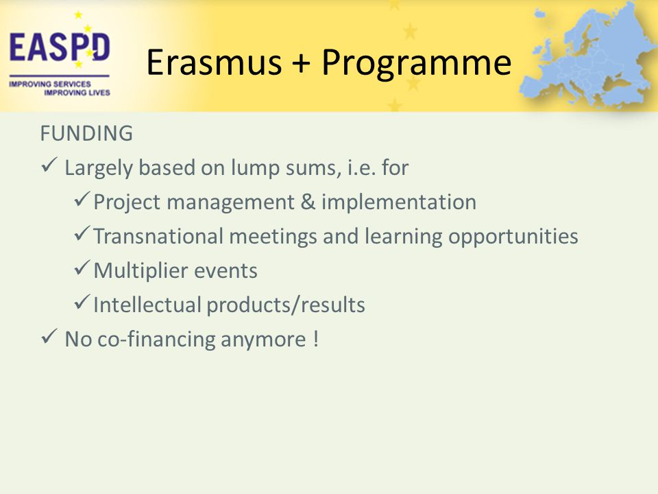 Erasmus + Programme FUNDING Largely based on lump sums, i.e. for