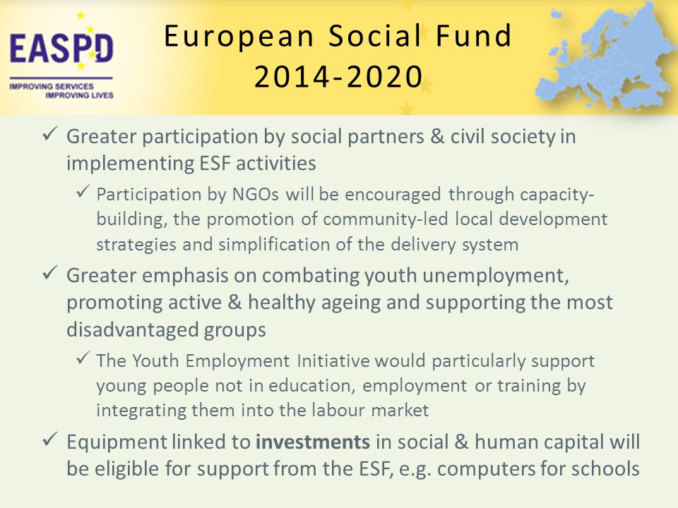 European Social Fund 2014-2020. Greater participation by social partners & civil society in implementing ESF activities.