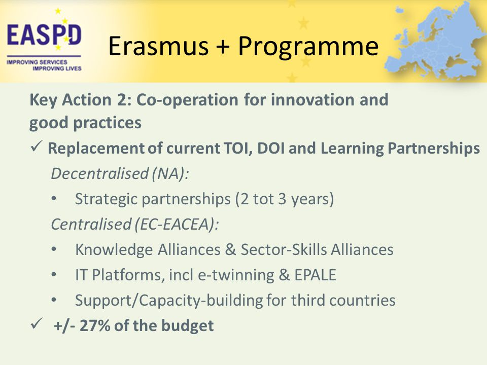Erasmus + Programme Key Action 2: Co-operation for innovation and good practices. Replacement of current TOI, DOI and Learning Partnerships.
