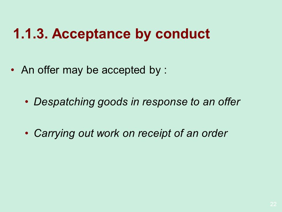 1.1.3. Acceptance by conduct An offer may be accepted by :