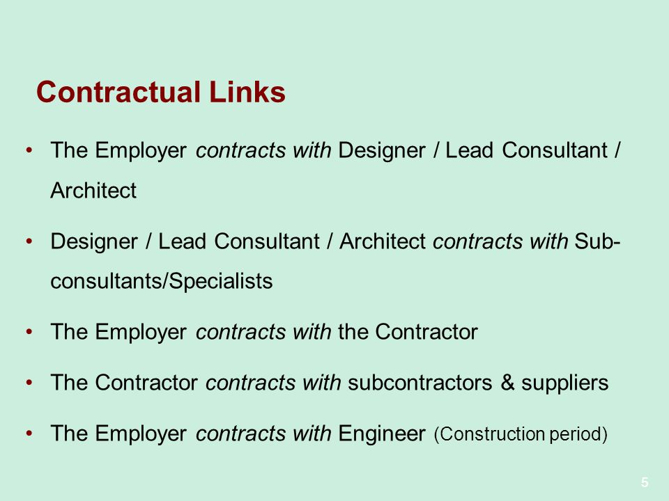 Contractual Links The Employer contracts with Designer / Lead Consultant / Architect.