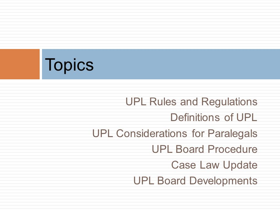 Topics UPL Rules and Regulations Definitions of UPL