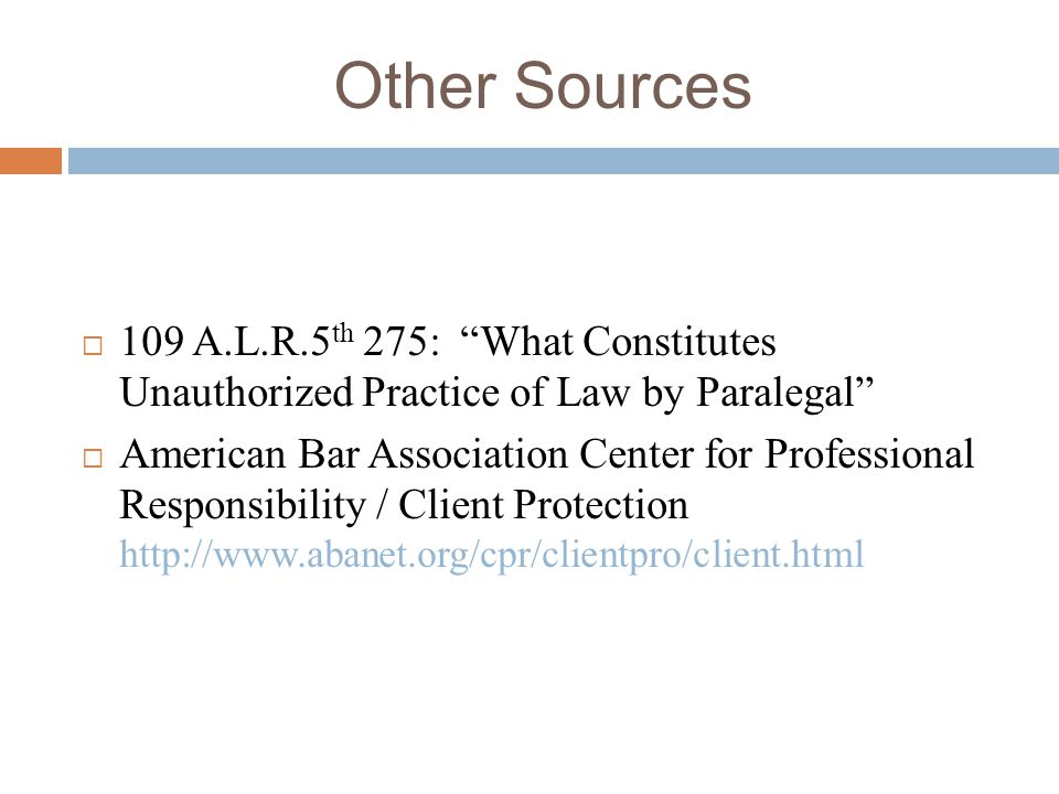 Other Sources 109 A.L.R.5th 275: What Constitutes Unauthorized Practice of Law by Paralegal
