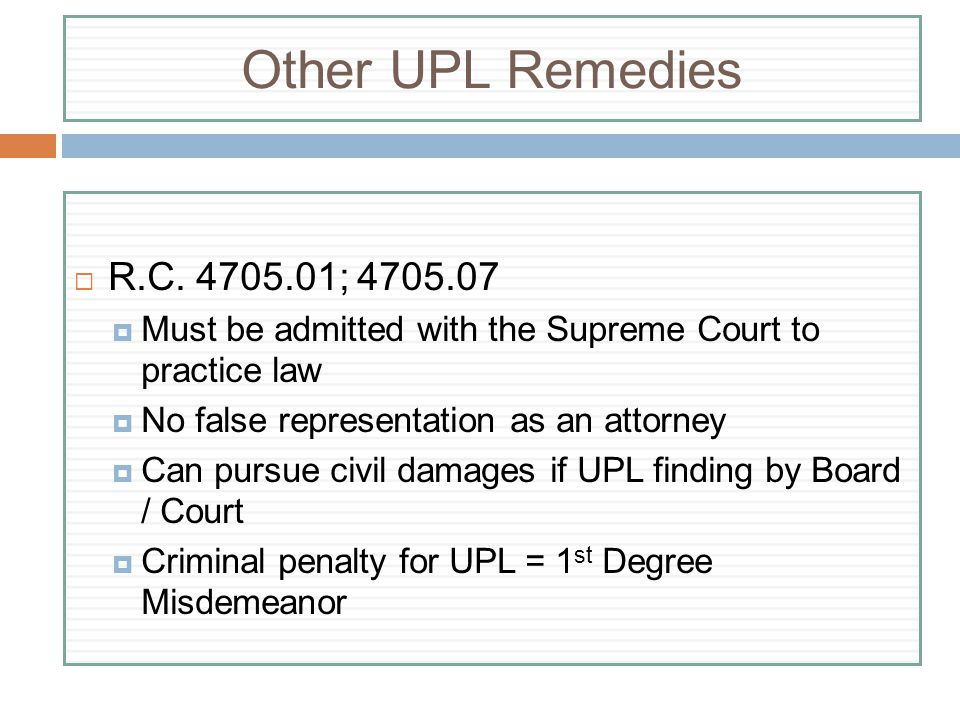 Other UPL Remedies R.C. 4705.01; 4705.07. Must be admitted with the Supreme Court to practice law.