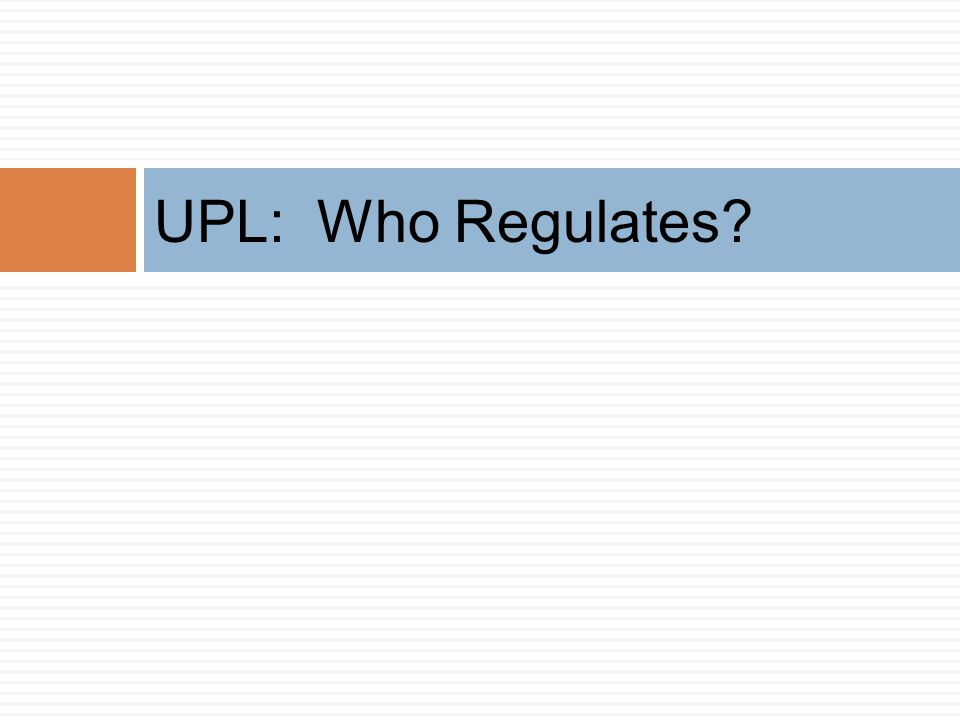 UPL: Who Regulates Let's start with a simple question… who regulates UPL in Ohio