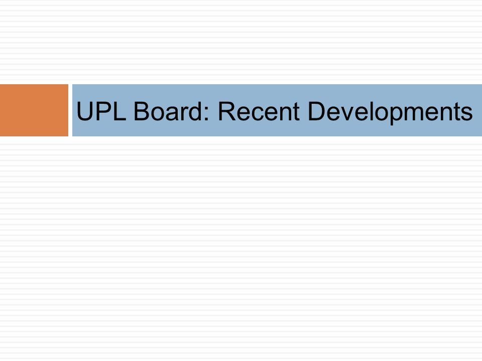 UPL Board: Recent Developments