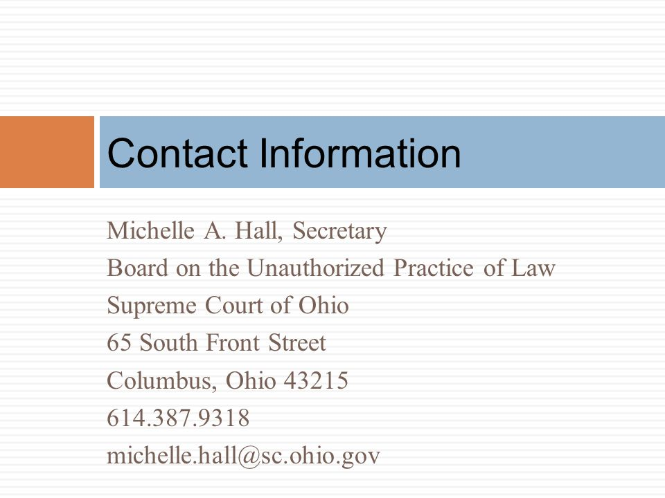 Contact Information Michelle A. Hall, Secretary. Board on the Unauthorized Practice of Law. Supreme Court of Ohio.