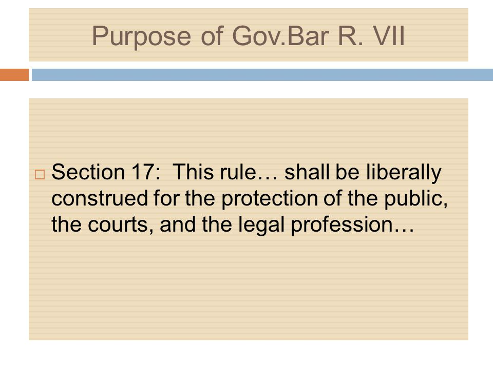 Purpose of Gov.Bar R. VII