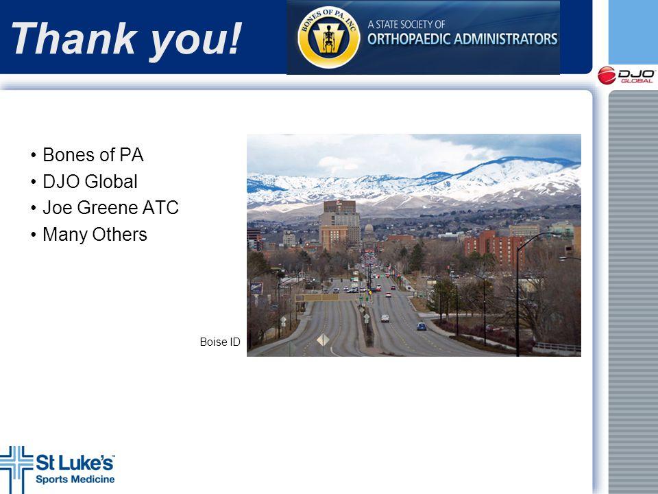 Thank you! Bones of PA DJO Global Joe Greene ATC Many Others Boise ID