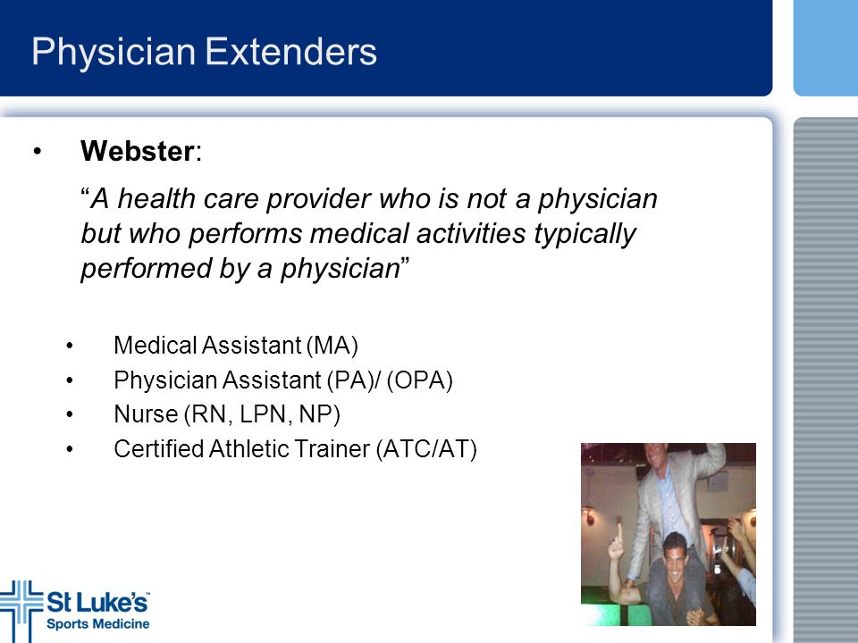 Physician Extenders Webster: A health care provider who is not a physician but who performs medical activities typically performed by a physician
