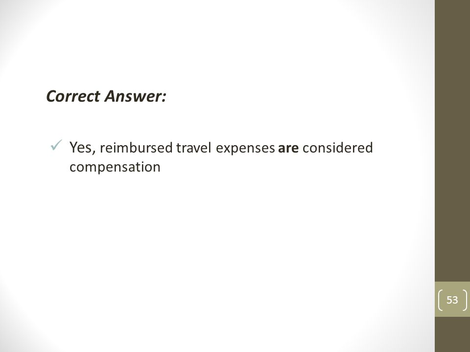 Correct Answer: Yes, reimbursed travel expenses are considered compensation