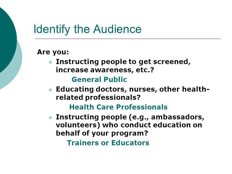 Identify the Audience Are you: