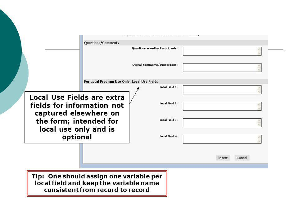 Local Use Fields are extra fields for information not captured elsewhere on the form; intended for local use only and is optional
