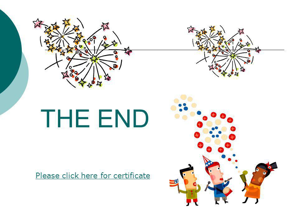 THE END Please click here for certificate
