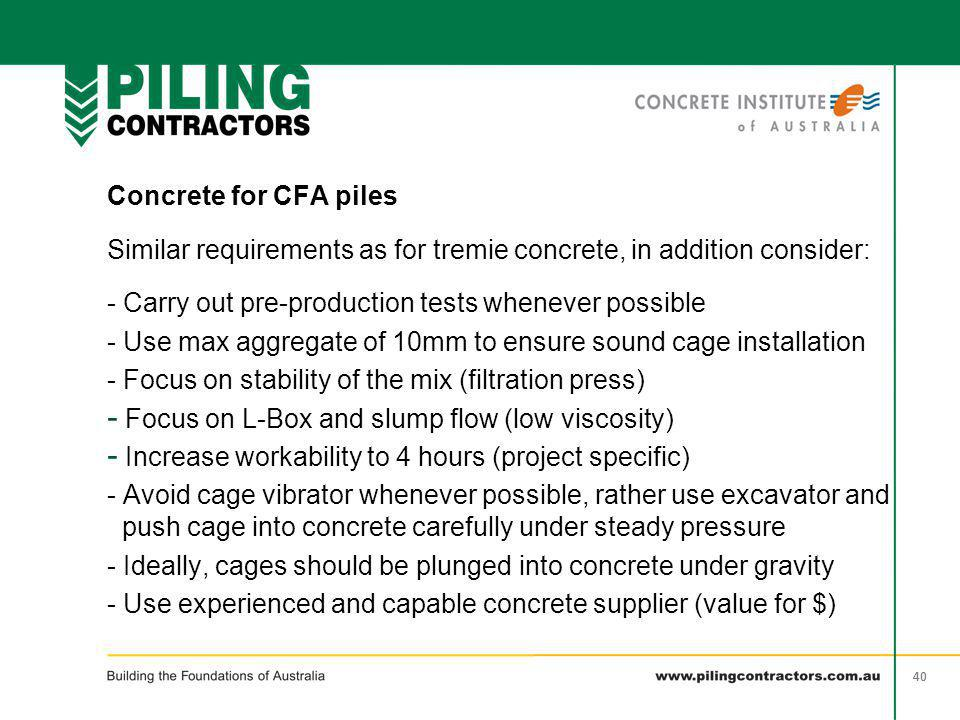 Similar requirements as for tremie concrete, in addition consider: