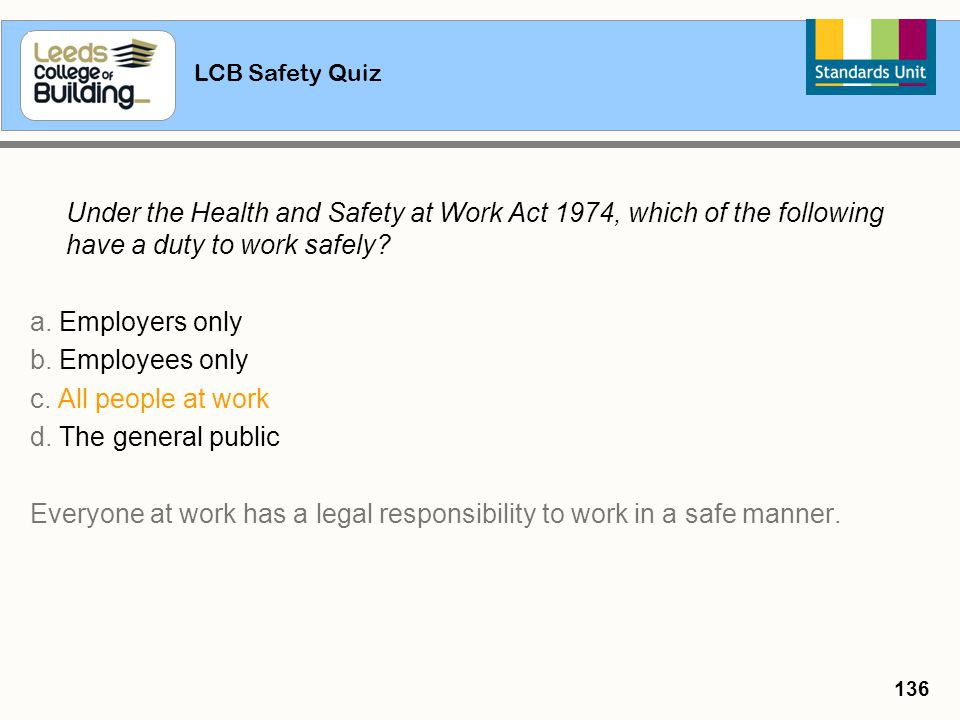 Everyone at work has a legal responsibility to work in a safe manner.