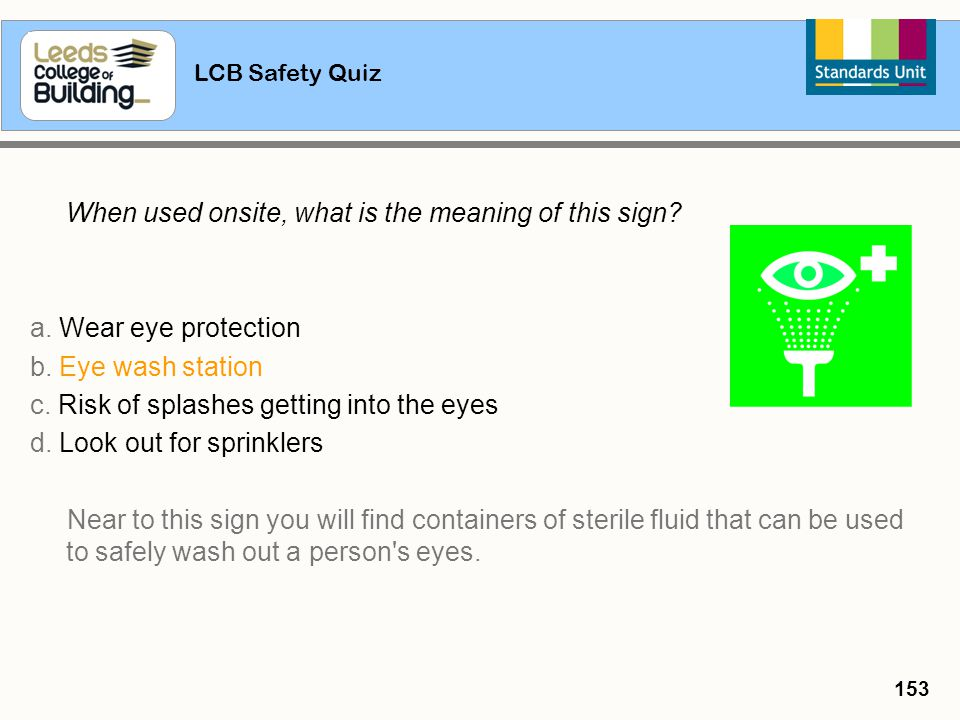 c. Risk of splashes getting into the eyes d. Look out for sprinklers