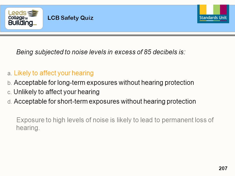 Being subjected to noise levels in excess of 85 decibels is: