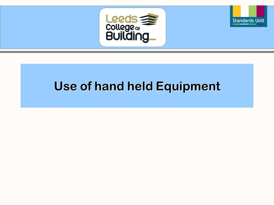 Use of hand held Equipment