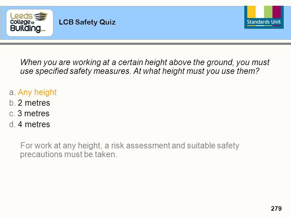 a. Any height b. 2 metres c. 3 metres d. 4 metres