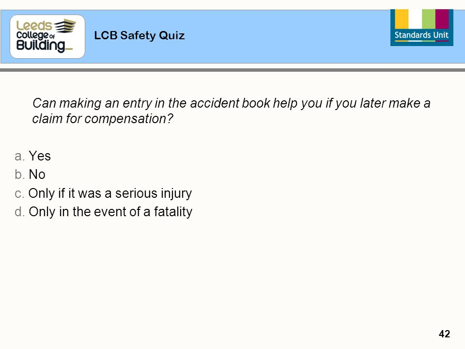 c. Only if it was a serious injury d. Only in the event of a fatality